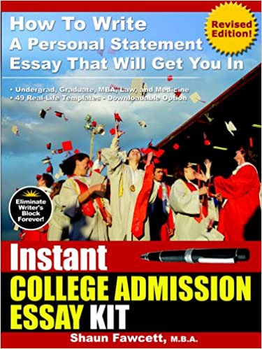instant college admission essay kit how to write a personal  instant college admission essay kit how to write a personal statement essay that will get you in revised edition shaun fawcett 9780973626568