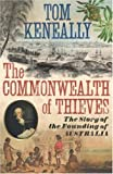 The Commonwealth of Thieves: The Story of the Founding of Australia by Keneally, Thomas (June 1, 2006) Hardcover
