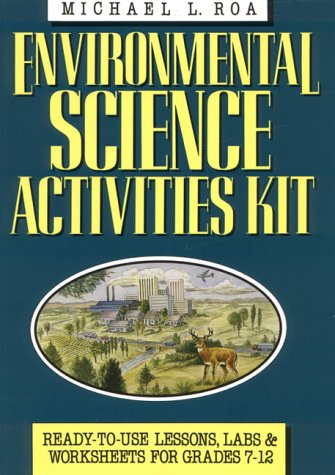 Environmental Science Activities Kit: Ready-To-Use Lessons, Labs, and Worksheets for Grades 7-12 (J-B Ed: Activities) ()