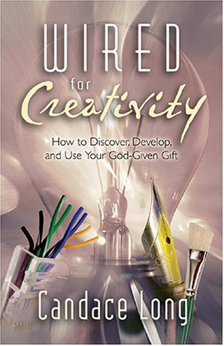 Wired for Creativity: How to Develop Your God-Given Potential