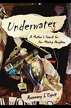Underwater: A Mother's Search for Her Missing Daughter by [L'Esprit, Rosemary]