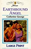 Earthbound Angel, Catherine George, 0263145913