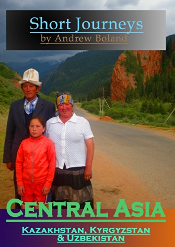 Short Journeys: Central Asia: Kazakhstan, Kyrgyzstan & Uzbekistan