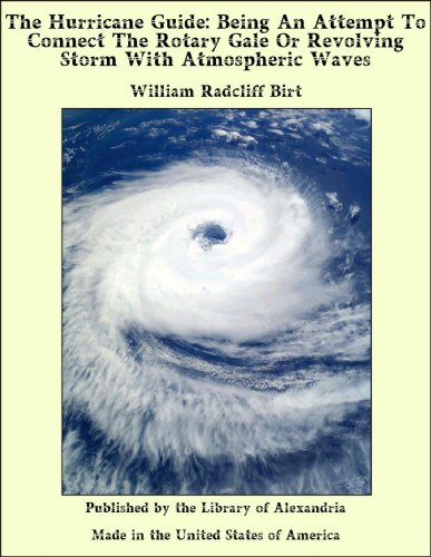 The Hurricane Guide: Being an Attempt to Connect the Rotary Gale or Revolving Storm with Atmospheric Waves - Revolving Library