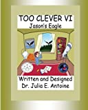 Too Clever VI: Jason's Eagle (Volume 6)
