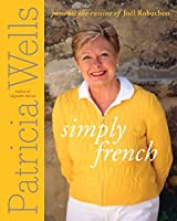Simply French: Patricia Wells Presents the Cuisine of Joel Robuchon