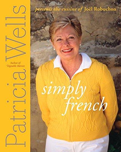 Simply French: Patricia Wells Presents the Cuisine of Joel - La De Cuisine Marche