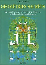 Géométries sacrées : Du corps humain, des phénomènes telluriques et de l'architecture des bâtisseurs par Stéphane Cardinaux