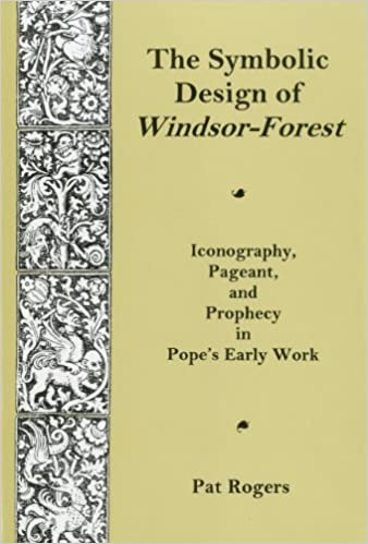 The Symbolic Design of Windsor-Forest: Iconography, Pageant, and Prophecy in Pope's Early Work