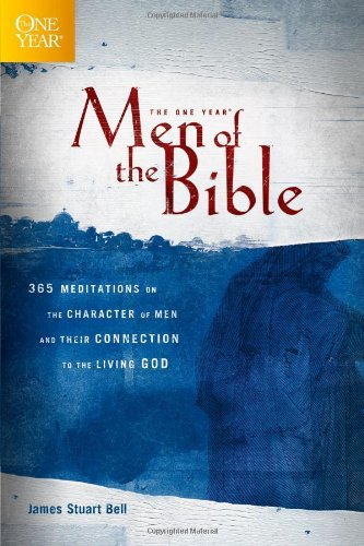 The One Year Men of the Bible: 365 Meditations on the Character of Men and Their Connection to the Living God (One Year Books)