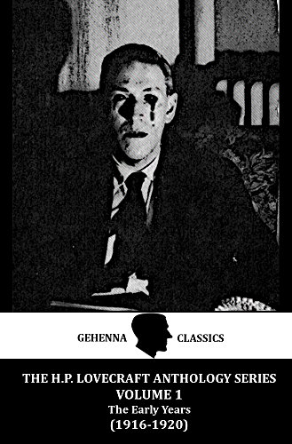 The H.P. Lovecraft Anthology Volume 1: The Early Years (1916-1920) by Gehenna & Hinnom Classics: The Early Works of Lovecraft: From