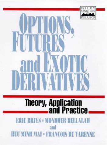 Options, Futures and Exotic Derivatives: Theory, Application and Practice (Frontiers in Finance Series) by Wiley