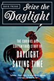 Seize the Daylight: The Curious and Contentious Story of Daylight Saving Time