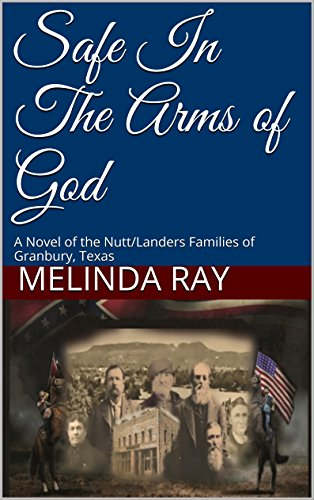 Safe In The Arms of God: A Novel of the Nutt/Landers Families of Granbury, Texas (The Nutt Family (Safe In The Arms Of God)
