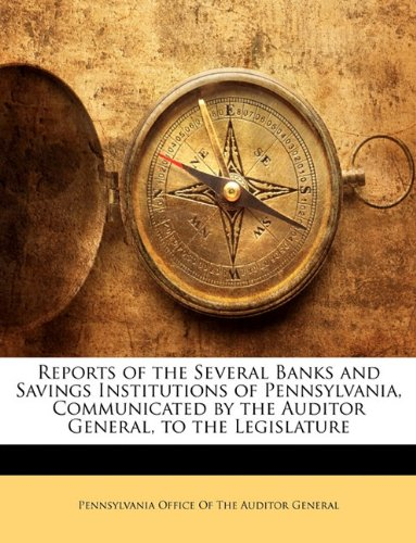 Download Reports of the Several Banks and Savings Institutions of Pennsylvania, Communicated by the Auditor General, to the Legislature ebook