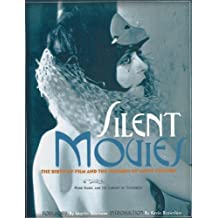 By Peter Kobel Silent Movies: The Birth of Film and the Triumph of Movie Culture (1st Edition) [Hardcover]
