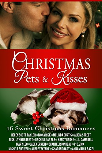 Christmas Pets and Kisses: 16 Sweet Christmas Romances by [Taylor, Helen Scott, Risk, Mona, Curtis, Melinda, Street, Alicia, Barrett, Nikki Lynn, Ayala, Rachelle, Radke, Nancy, Campbell, J.L., Leo, Mary, Jade Kerrion, Chantel Rhondeau, P.C. Zick, Michele Shriver, Aubrey Wynne, Sharon Coady, Annamaria Bazzi]