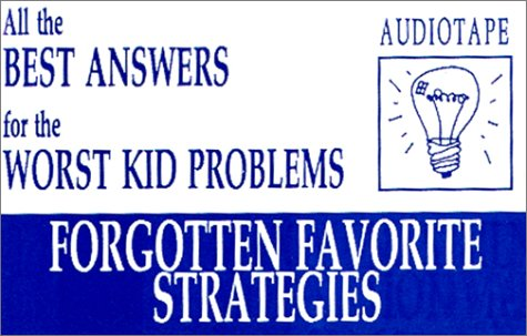 All the Best Answers for the Worst Kid Problems: Forgotten Favorite Strategies