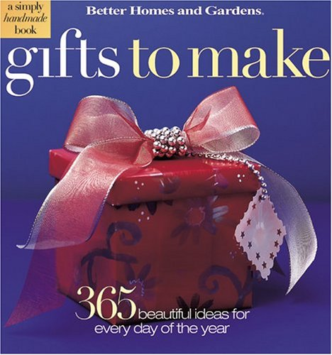 Gifts to Make: 365 Beautifully Easy Ideas (Better Homes & Gardens)