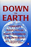 Down to Earth : Community Perspectives on Health, Development and the Environment, , 1565490509