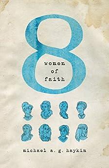 Eight Women of Faith by [Haykin, Michael A. G.]