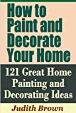 interior painting ideas How to Paint and Decorate Your Home - 121 Great Home Painting and Decorating Ideas
