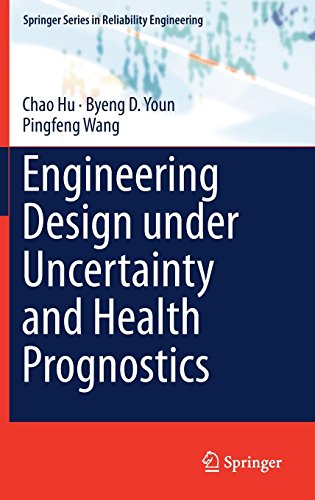 Engineering Design under Uncertainty and Health Prognostics (Springer Series in Reliability Engineering)
