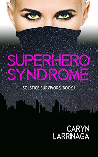 Amazon superhero syndrome solstice survivors book 1 ebook superhero syndrome solstice survivors book 1 by larrinaga caryn fandeluxe PDF