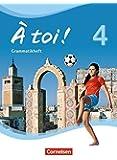 À toi ! - Vier- und fünfbändige Ausgabe: Band 4 - Grammatikheft