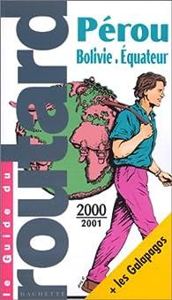 Guide du routard. Pérou, Bolivie, Equateur, Galapagos. 2000-2001 par  Guide du Routard