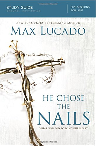 He Chose the Nails Study Guide: What God Did to Win Your - Gulf Outlet Mall Coast