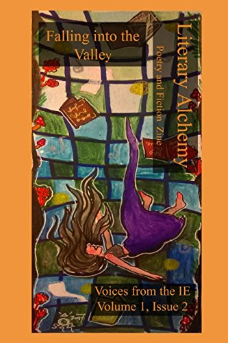 Literary Alchemy Poetry and Fiction Zine : Falling into the Valley, Voices from the IE Volume 1, Issue 2