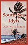 South-Sea Idyls, Charles Warren Stoddard, 1410107779