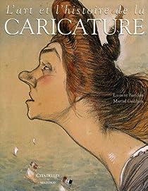 L'art et l'histoire de la caricature par Baridon