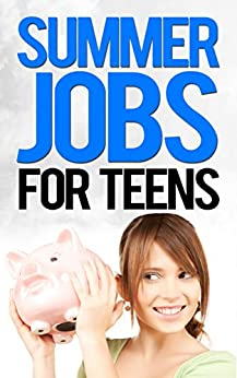 Amazon.com: Summer Jobs For Teens: Business Ideas For Young ...