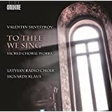 Silvestrov: To Thee We Sing - Sacred Choral Works