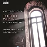 Music : Silvestrov: To Thee We Sing - Sacred Choral Works