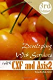 Developing Web Services with Apache CXF and Axis2 (3rd Edition), Kent Ka Iok Tong, 0557254329