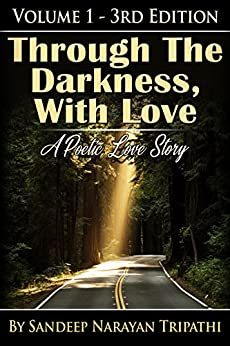 Through the Darkness, With Love: A Poetic Love Story (Volume Book 1) by [Tripathi, Sandeep Narayan]