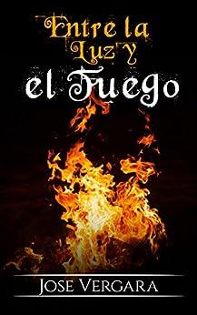 Entre la Luz y el Fuego (Spanish Edition) by [Vergara, José]