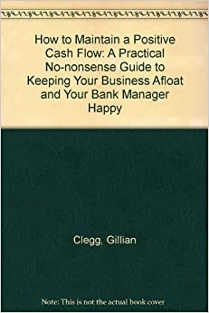 How to Maintain a Positive Cash Flow: A Practical No-nonsense Guide to Keeping Your Business Afloat and Your Bank Manager Happy
