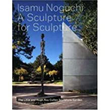 Isamu Noguchi: A Sculpture for Sculpture: The Lillie and Hugh Roy Cullen Sculpture Garden (Museum of Fine Arts, Houston) by Alison de Lima Greene (2008-03-13)