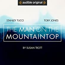 The Man on the Mountaintop: An Audible Original Drama Performance by Susan Trott, Libby Spurrier - adaptor Narrated by Stanley Tucci, Toby Jones, Clare Corbett, Rachel Atkins, Jeff Harding, David Thorpe
