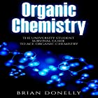 Organic Chemistry: The University Student Survival Guide to Ace Organic Chemistry Hörbuch von Brian Donelly Gesprochen von: Benjamin Holmes