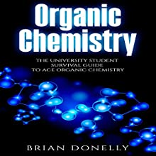 Organic Chemistry: The University Student Survival Guide to Ace Organic Chemistry Audiobook by Brian Donelly Narrated by Benjamin Holmes