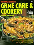 The Complete Guide to Game Care and Cookery, Sam Fadala and Nancy Fadala, 0873491556