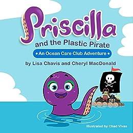 Priscilla and The Plastic Pirate: An Ocean Care Club Adventure (Ocean Care  Club Series Book 1)