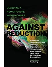 Against Reduction: Designing a Human Future with Machines