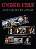 Under Fire: Journalists in Combat