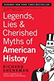 Legends, Lies and Cherished Myths of American History, Richard Shenkman, 0060972610